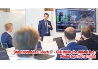 Bảng tương tác Touch IT - Giải pháp cho phòng học, phòng họp thông minh